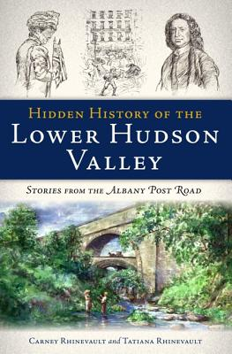 Hidden History of the Lower Hudson Valley By Rhinevault, Carney/ Rhinevault, Tatiana (ILT)